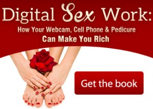 Digital Sex Work: How Your Webcam, Cell Phone & Pedicure Can Make You Rich
