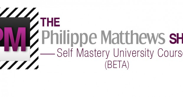"The Philippe Matthews Show ""Self Mastery"" University Course (BETA)"