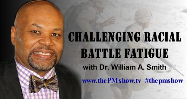 Challenging Racial Battle Fatigue with Dr. William A. Smith